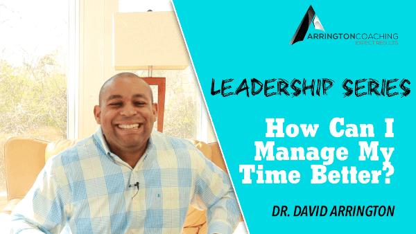 Executive Coach Dr David Arrington how can I manage my time better
