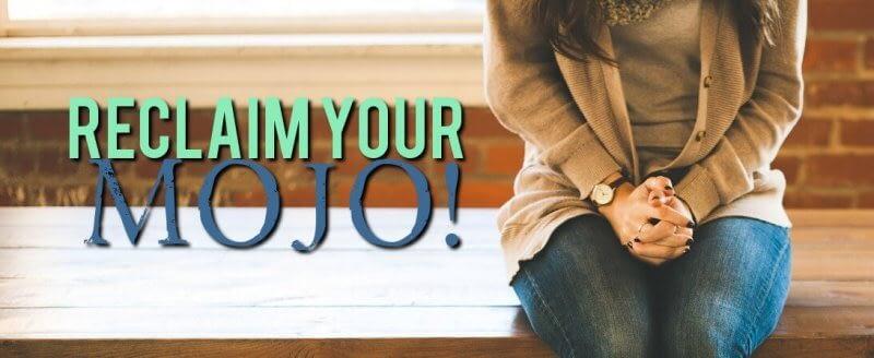 Reclaim Your MOJO!