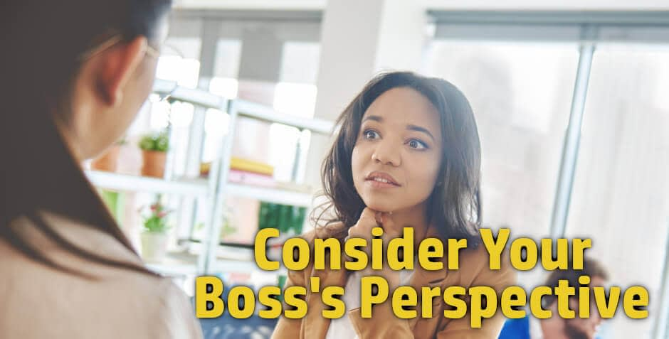As your career advancement coach you need to consider your boss's perspective