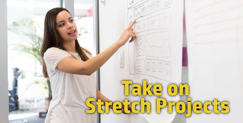 Some of the best career advice for young professionals or mid career professionals is to take on stretch projects.